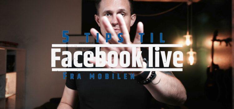 5 tips til Facebook Live fra mobilen